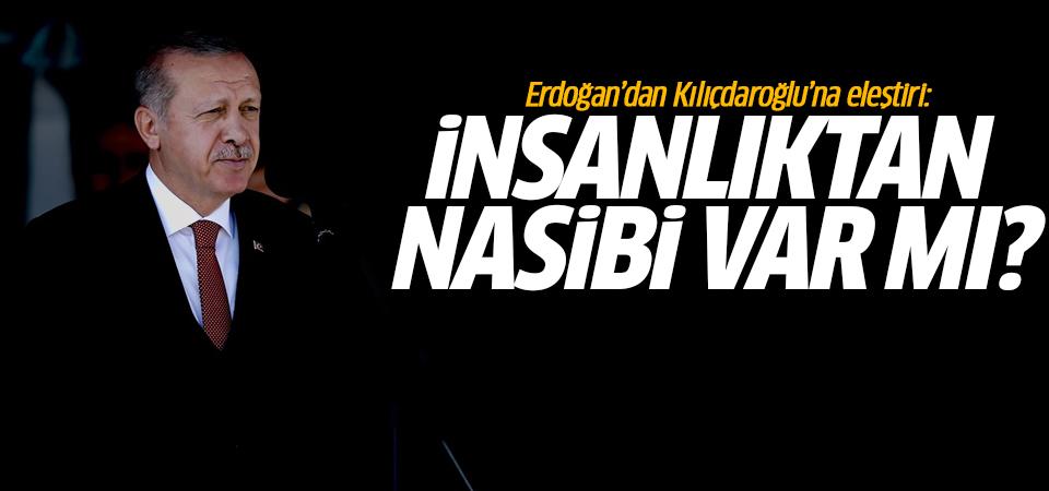 Erdoğan'dan Kılıçdaroğlu'na eleştiri: Bunun insanlıktan nasibi var mı?
