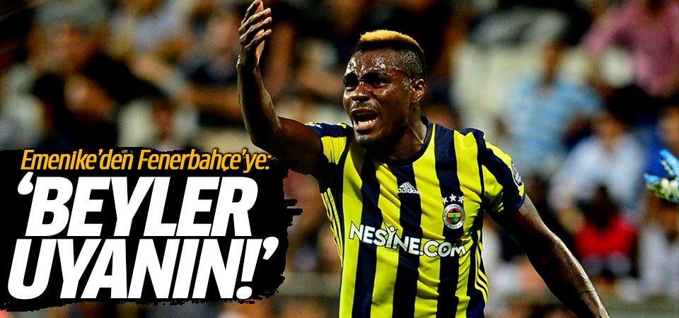 Emenike'den Fenerbahçe'ye: Beyler uyanın