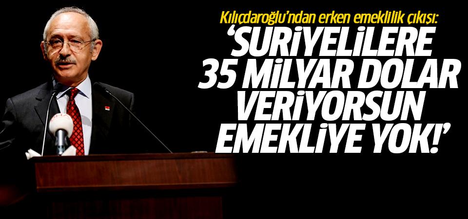 Kılıçdaroğlu'ndan erken emeklilik çıkışı: Suriyelilere 35 milyar dolar veriyorsun emekliye yok!