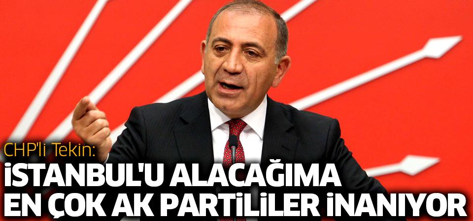 Gürsel Tekin: İstanbul'u alacağıma en çok AK Partililer inanıyor!