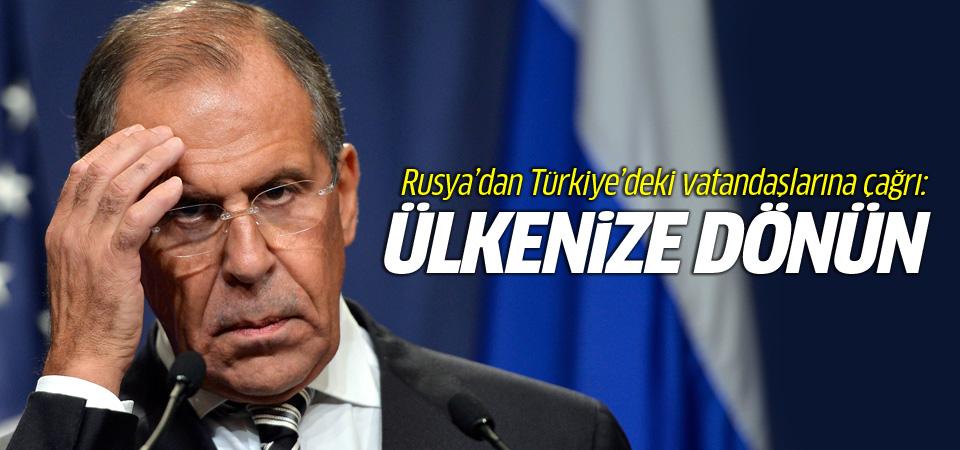 Rusya Türkiye'deki vatandaşlarına çağrı yaptı!