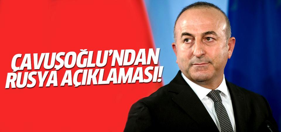 Dışişleri Bakanı Çavuşoğlu'ndan 'Rusya' açıklaması