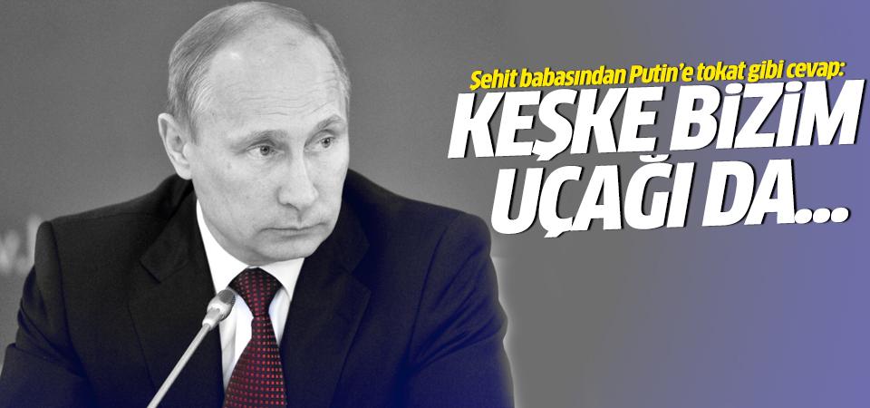 Şehit babasından Putin'e sert cevap