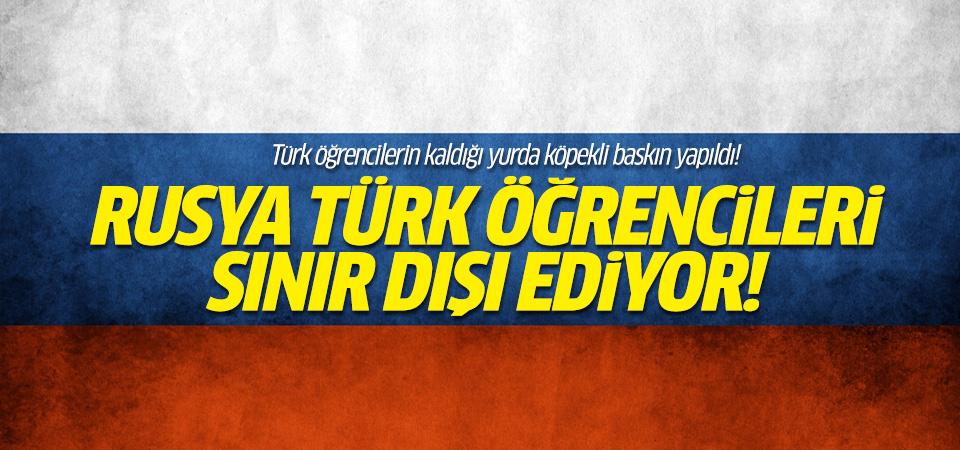 Rusya Türk öğrencileri sınır dışı ediyor!