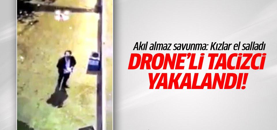 Drone ile kız yurdunu taciz eden zanlı yakalandı
