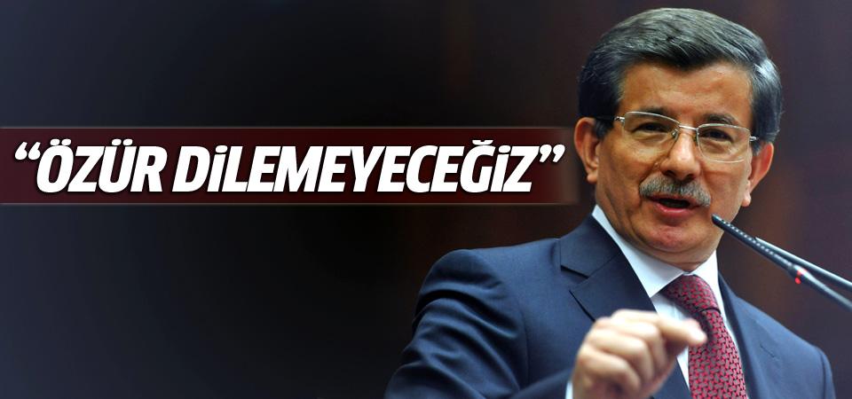 Davutoğlu: Özür dilemeyeceğiz