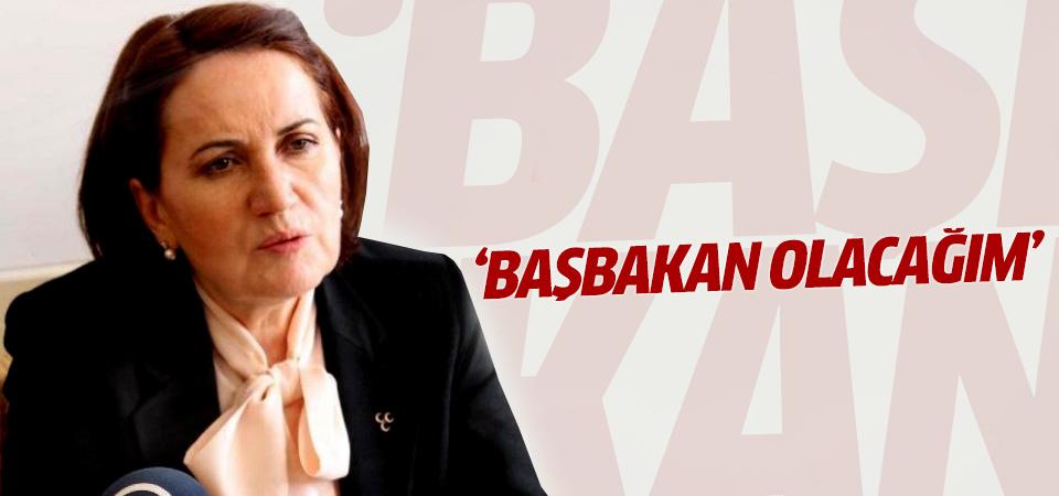 Akşener: Ben Başbakan olacağım
