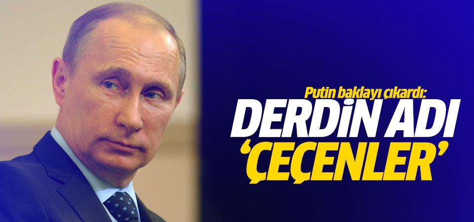 Putin baklayı çıkardı: Derdin adı 'Çeçenler'