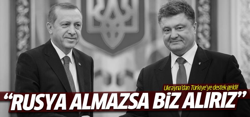 Ukrayna'dan Türkiye'ye: Rusya almazsa biz alırız