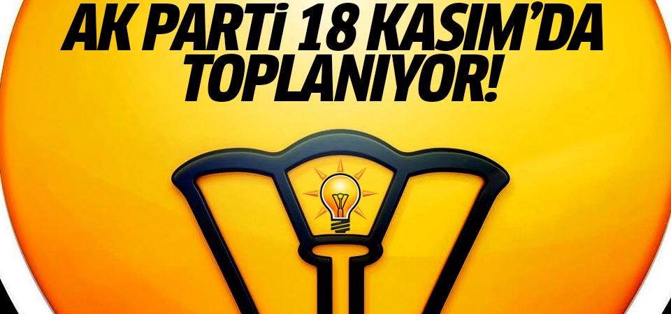 AK Parti 18 Kasım'da toplanıyor!