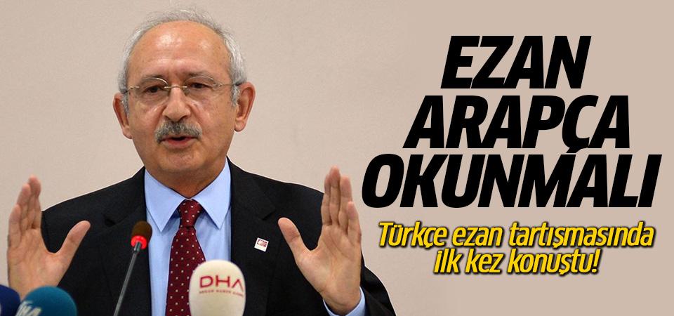 Kemal Kılıçdaroğlu: Ezan Arapça okunmalı…