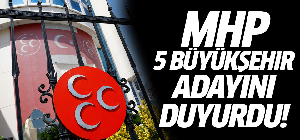 MHP'nin belediye başkan adayları açıklandı