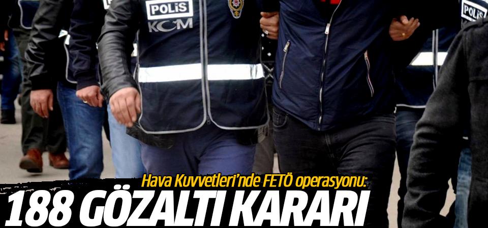 Hava Kuvvetleri'nde FETÖ operasyonu: 188 kişi için gözaltı kararı