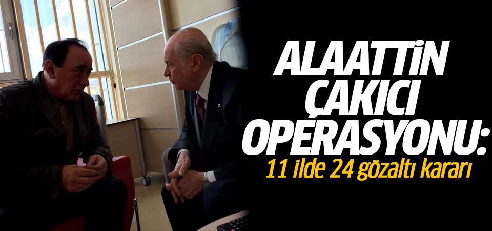Alaattin Çakıcı operasyonu: 11 ilde 24 gözaltı kararı