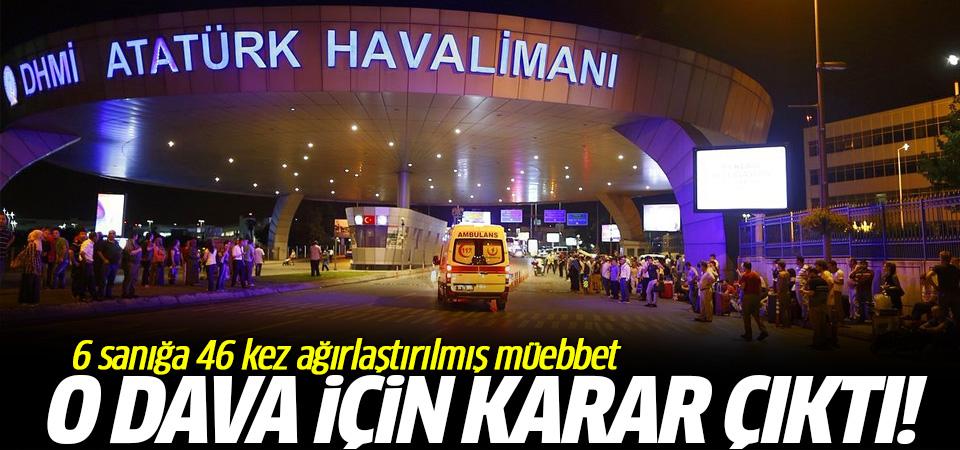 Atatürk Havalimanı saldırısında karar çıktı:6 sanığa 46 kez ağırlaştırılmış müebbet verildi
