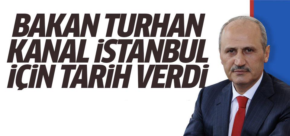 Bakan Turhan Kanal İstanbul için tarih verdi
