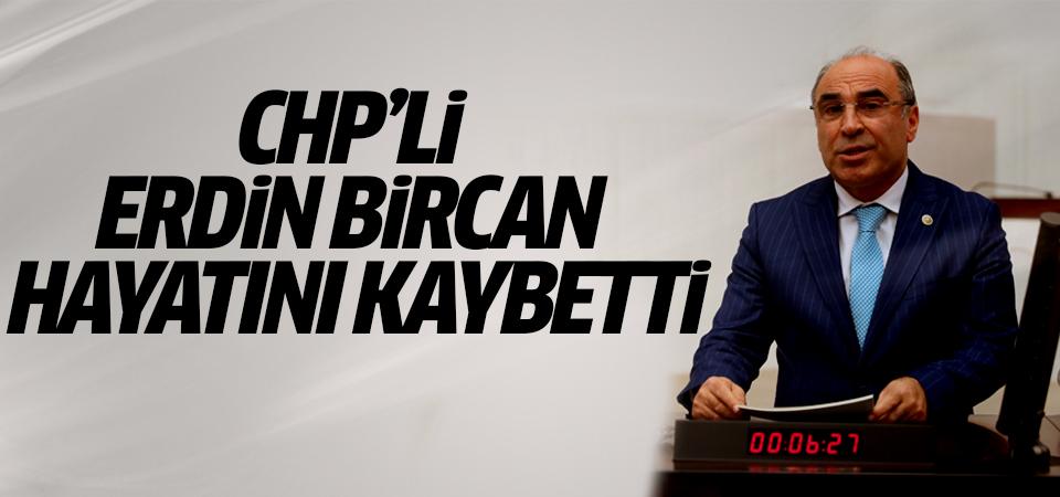 CHP'li Erdin Bircan hayatını kaybetti…
