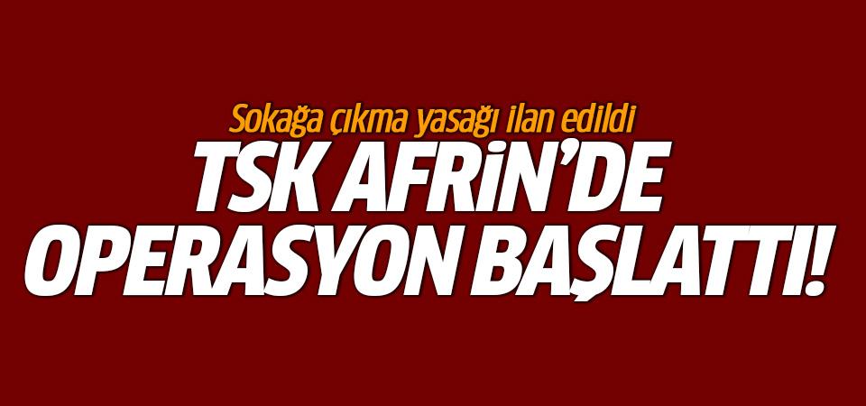TSK Afrin'de operasyon başlattı! Sokağa çıkma yasağı ilan edildi