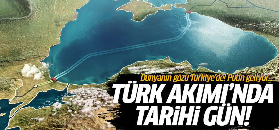 Dünyanın gözü Türkiye'de! Türk Akımı'nda tarihi gün