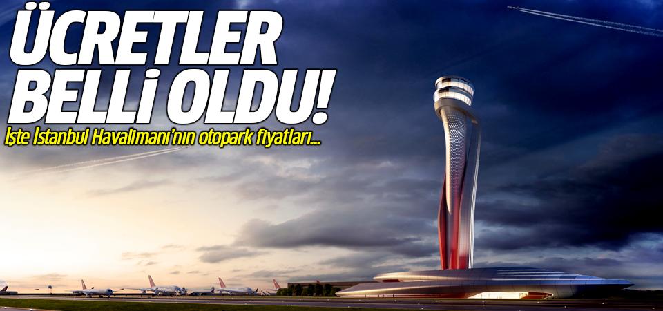 Ücretler belli oldu... İşte İstanbul Havalimanı'nın otopark fiyatları