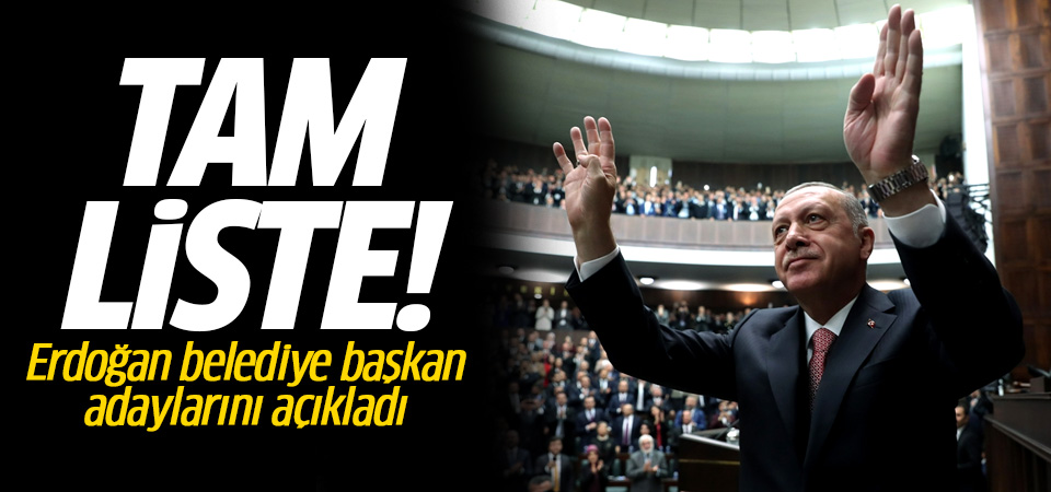 Erdoğan AK Parti belediye başkan adaylarını açıkladı! AK Parti'nin yerel seçim adayları TAM LİSTE