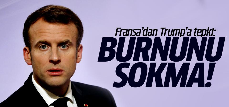 Fransa'dan Trump'a tepki: Burnunu sokma