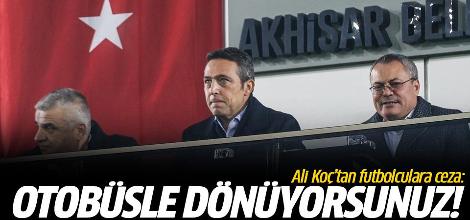 Ali Koç'tan futbolculara ceza: Otobüsle dönüyorsunuz