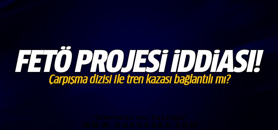 Çarpışma dizisi ile tren kazası bağlantılı mı? FETÖ projesi iddiası