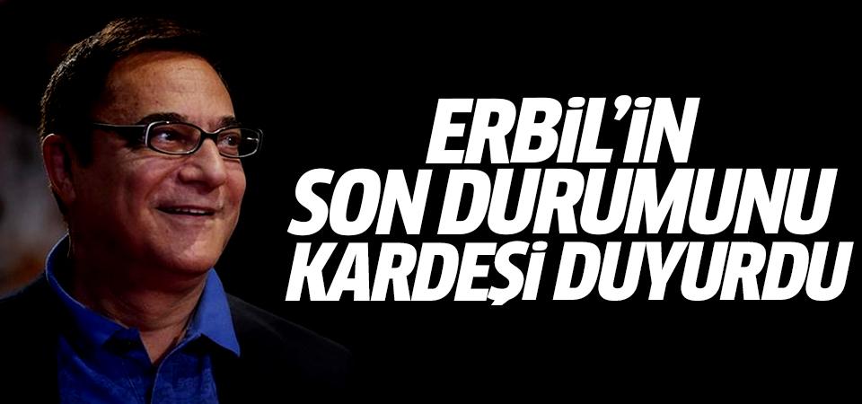 Mehmet Ali Erbil'in son durumunu kardeşi duyurdu