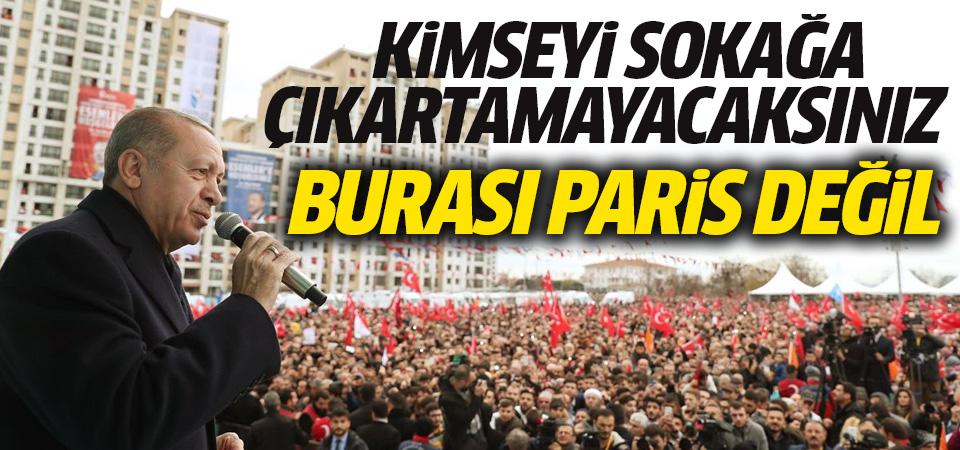 Erdoğan'den Kılıçdaroğlu'na: Kimseyi sokağa çıkartamayacaksınız, burası Paris değil