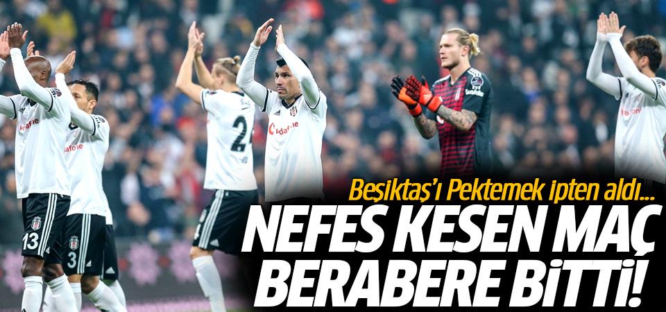 Beşiktaş'ı Pektemek ipten aldı! Nefes kesen maç berabere bitti 2-2