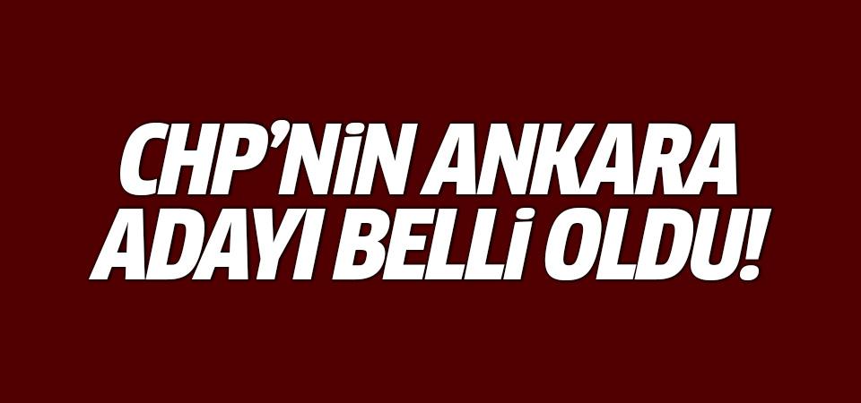 CHP'nin Ankara adayı belli oldu!