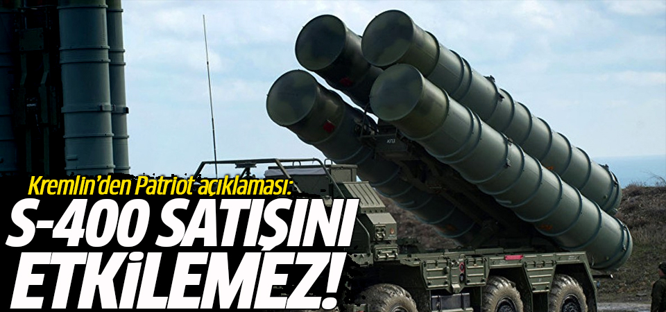 Kremlin'den Patriot açıklaması: S-400 satışını etkilemez
