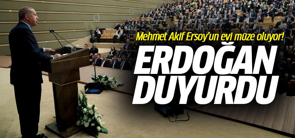 Erdoğan duyurdu: Mehmet Akif Ersoy'un evi müze oluyor