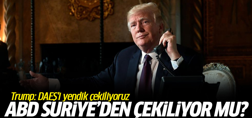 Trump: Suriye'de IŞİD'i yendik, Suriye'de bulunmamızın amacı yok…