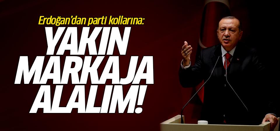 Erdoğan'dan parti kollarına: Yakın markaja alalım