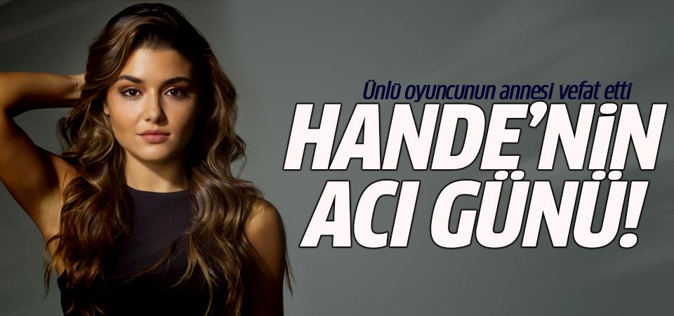 Hande Erçel'in annesi vefat etti