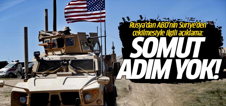 Rusya'dan ABD'nin Suriye'den çekilmesiyle ilgili açıklama: Somut adım yok!