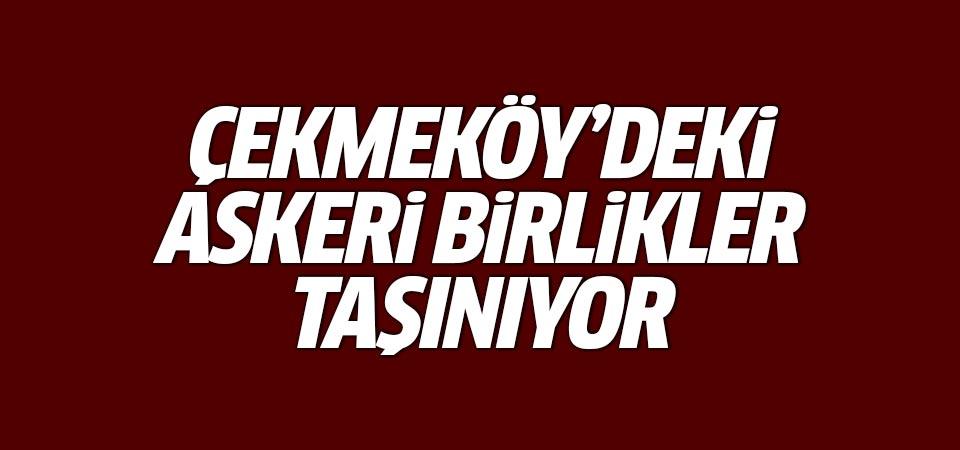 İstanbul Çekmeköy'deki askeri birlikler taşınıyor