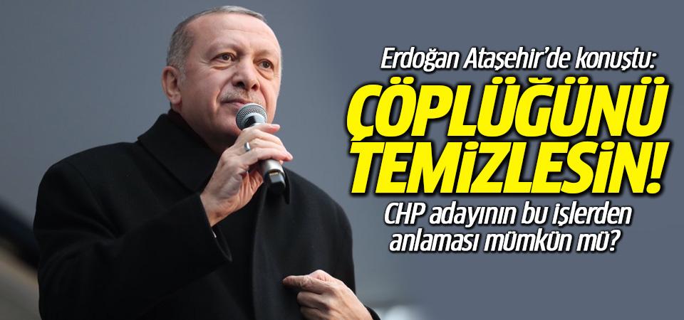Cumhurbaşkanı Erdoğan: Çöplüğünü temizlesin