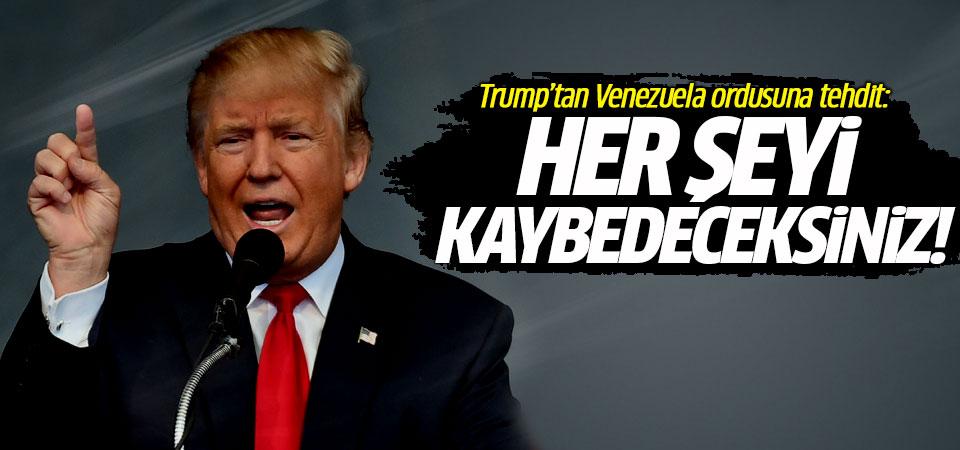 Trump'tan Venezuela ordusuna tehdit: Her şeyi kaybedeceksiniz!
