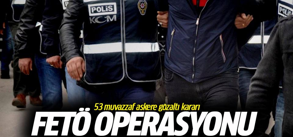 FETÖ operasyonu: 53 muvazzaf askere gözaltı kararı