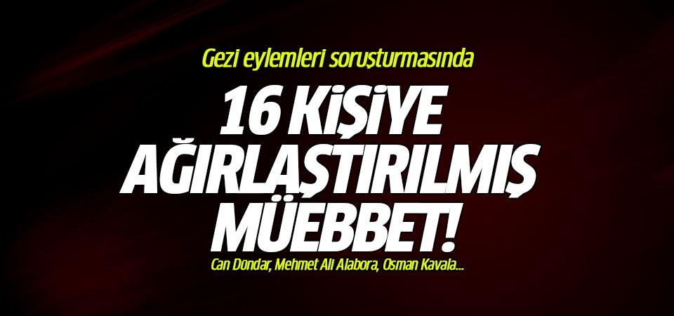 Gezi eylemleri soruşturmasında: 16 kişiye ağırlaştırılmış müebbet