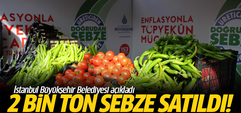 10 günde 2 bin ton sebze satıldı! İBB açıkladı