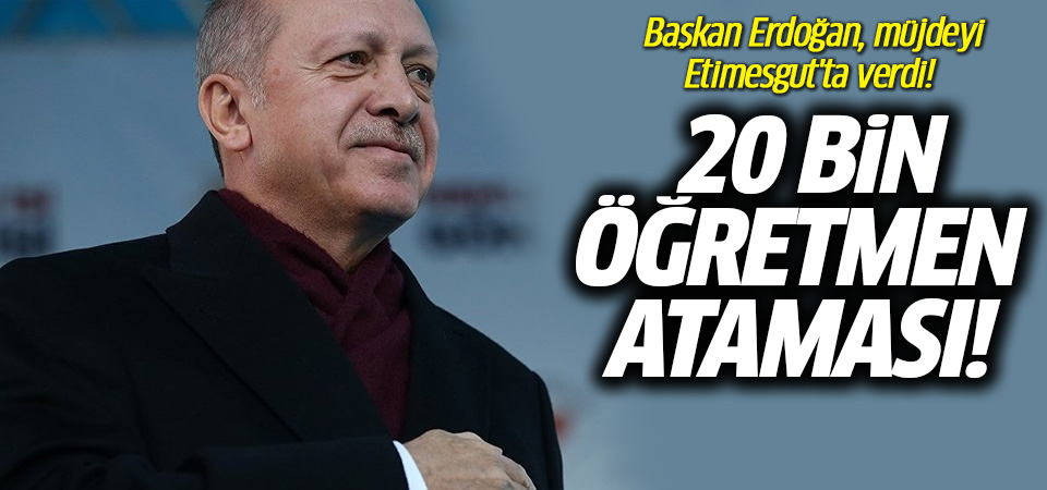 20 bin öğretmen ataması müjdesi! Erdoğan Etimesgut'ta açıkladı