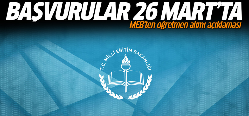Başvuru 26 Mart'ta! MEB'ten öğretmen alımı açıklaması