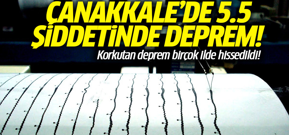 Çanakkale'de 5.5 şiddetinde deprem! Birçok ilde hissedildi