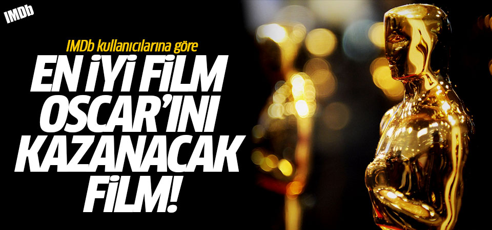 IMDb kullanıcılarına göre En İyi Film Oscar'ını kazanacak film!