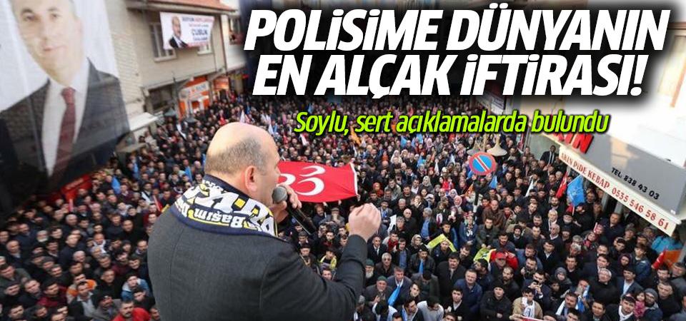 Soylu: Polisime dünyanın en alçak iftirası!