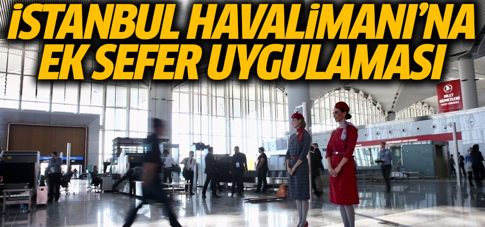 İstanbul Havalimanı'nın seferleri artırılıyor